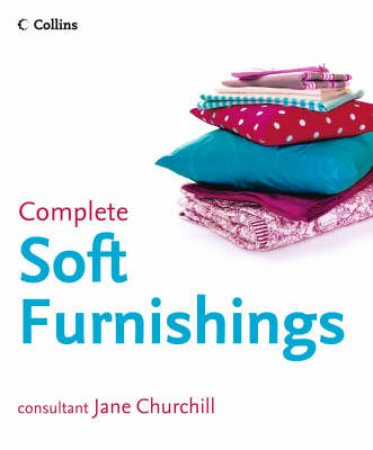 Collins Complete Book Of Soft Furnishings by Jane Churchill
