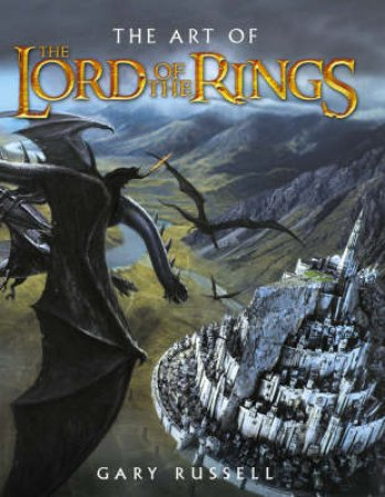 The Art Of The Lord Of The Rings by Gary Russell