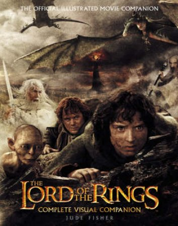 The Lord Of The Rings: Complete Visual Companion by Jude Fisher