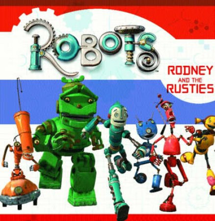 Robots: Rodney And The Rusties by Unknown