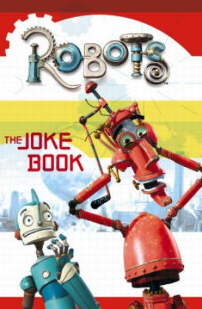 Robots: The Joke Book by Unknown