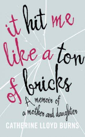 Hit Me Like A Ton Of Bricks by Catherine L Burns