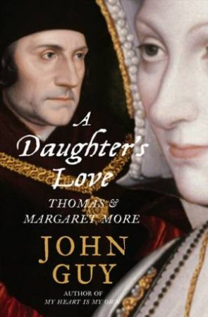 A Daughter's Love: Margaret Roper and Thomas More by John Guy
