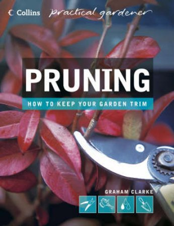 Collins Practical Gardener: Pruning by Graham Clarke