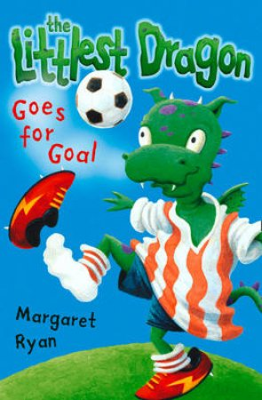 The Littlest Dragon Goes For Goal by Margaret Ryan & Jamie Smith