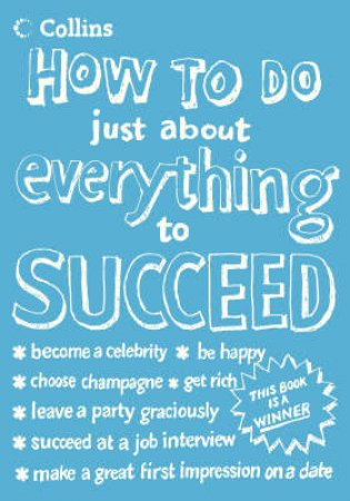 How To Do Just About Everything To Succeed by Collins