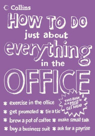How To Do Just About Everything In The Office by Collins