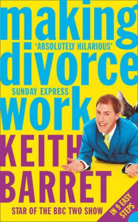 Making Divorce Work: In 9 Easy Steps by Keith Barret