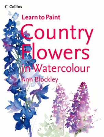 Learn To Paint: Country Flowers In Watercolour by Ann Blockley