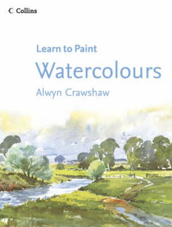 Learn To Paint: Watercolours by Alwyn Crawshaw