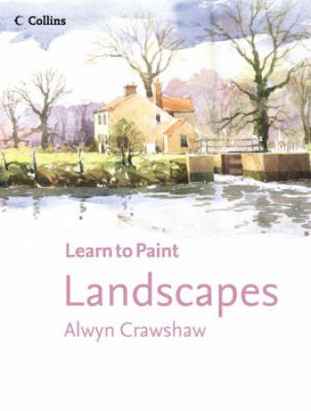 Learn To Paint: Landscapes by Alwyn Crawshaw
