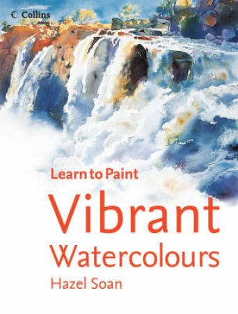 Learn To Paint: Vibrant Watercolours by Unknown