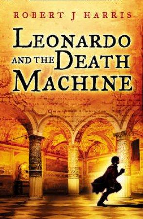 Leonardo And The Death Machine by Robert Harris