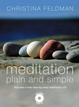 Meditation Plain And Simple: 52 Guided Meditations For Calm, Compassion And Inner Peace by Christina Feldman