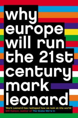 Why Europe Will Run The 21st Century by Mark Leonard