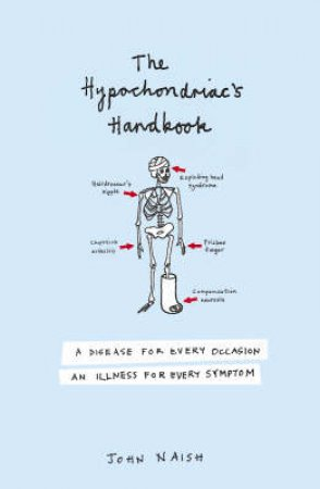 The Hypochondriacs Handbook by John M Naish