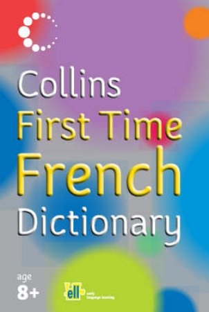 Collins First Time French Dictionary by Unknown
