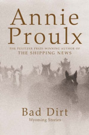 Bad Dirt Wyoming Stories 2 by Annie Proulx