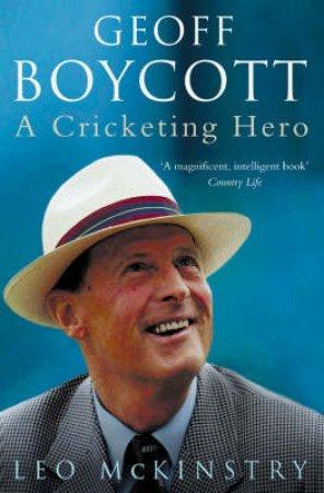 Geoff Boycott: A Cricketing Hero by Leo McKinstry