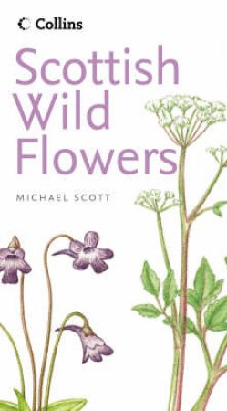 Collins: Scottish Wild Flowers by Michael Scott