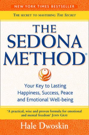 The Sedona Method: How To Get Rid Of Your Emotional Baggage And Live The Life You Want by Hale Dwoskin