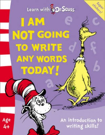 I Am Not Going To Write Any Words Today! by Dr Seuss