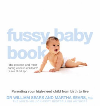 The Fussy Baby Book: Parenting Your High-Need Child From Birth To Five by Martha Sears and William Sears