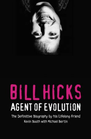 Bill Hicks: Agent Of Evolution by Kevin Booth & Michael Bertin