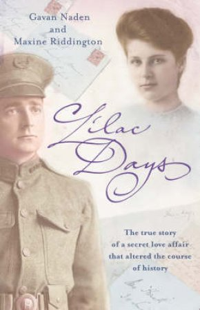 Lilac Days: The True Story Of A Secret Love Affair That Altered The Course Of History by Gavan Naden & Maxine Riddington