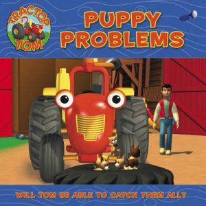 Tractor Tom:  Puppy Problems by Unknown