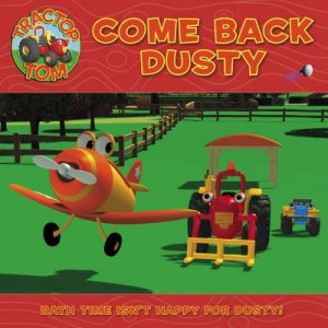 Tractor Tom: Come Back Dusty by Unknown