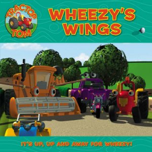 Tractor Tom:  Wheezys Wings by Unknown