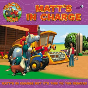 Tractor Tom: Matt's In Charge by Unknown