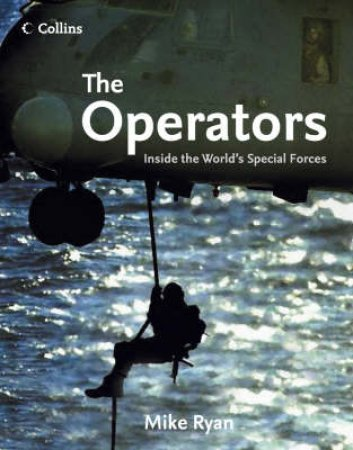 The Operators: Inside The Worlds Special Forces by Mike Ryan