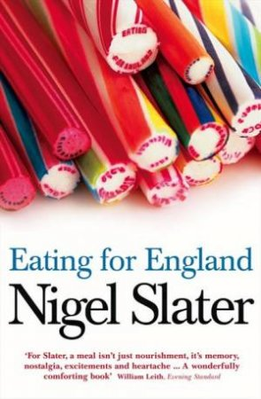 Eating for England: The Delights and Eccentricities of the British at by Nigel Slater