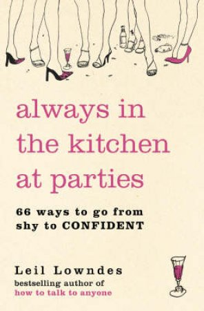 Always In The Kitchen At Parties by Leil Lowndes