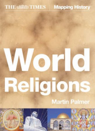 The Times World Religions: A Comprehensive Guide To The Religions Of The World by Martin Palmer