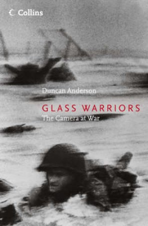 Glass Warriors: The Camera At War by Duncan Anderson