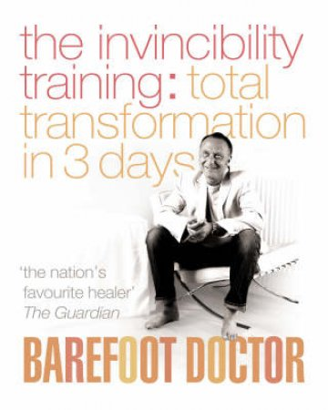 The Invincibility Training: Total Transformation In 3 Days by Barefoot Doctor