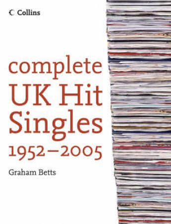Complete UK Hit Singles 1952-2005 by Graham Betts
