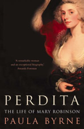 Perdita: The Life Of Mary Robinson by Paula Byrne