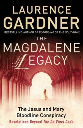 The Magdalene Legacy by Laurence Gardner