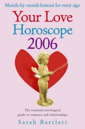 Your Love Horoscope 2006 by Sarah Bartlett