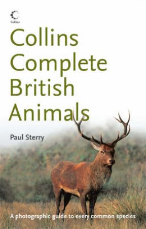 Collins: Complete British Animals by Paul Sterry