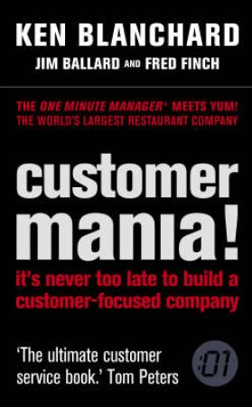 Customer Mania!: Its Never Too Late To Build A Customer-Focused Company by Ken Blanchard