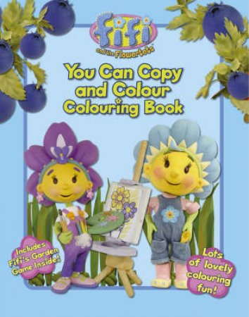 Fifi And The Flowertots: You Can Copy And Colour Colouring Book by Unknown