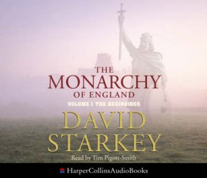 The Monarchy Of England: The Beginnings - CD by David Starkey