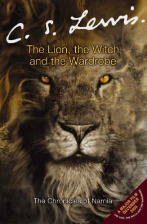 The Chronicles Of Narnia: The Lion, The Witch And The Wardrobe by C S Lewis