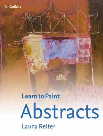 Collins: Learn To Paint Abstracts by Laura Reiter