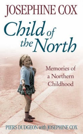 Child Of The North by Piers Dudgeon & Josephine Cox